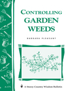 Controlling Garden Weeds (eBook): Storey&#39;s Country Wisdom Bulletin A-171